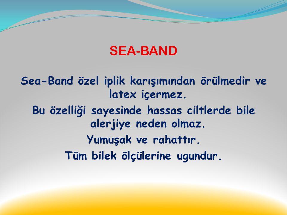 SEA-BAND Uygulanması son derece kolaydır. Belirtilen esaslara uygun olarak kullanılmasına dikkat edilmelidir. Bulantı şikâyeti başlamış ise, sea-band