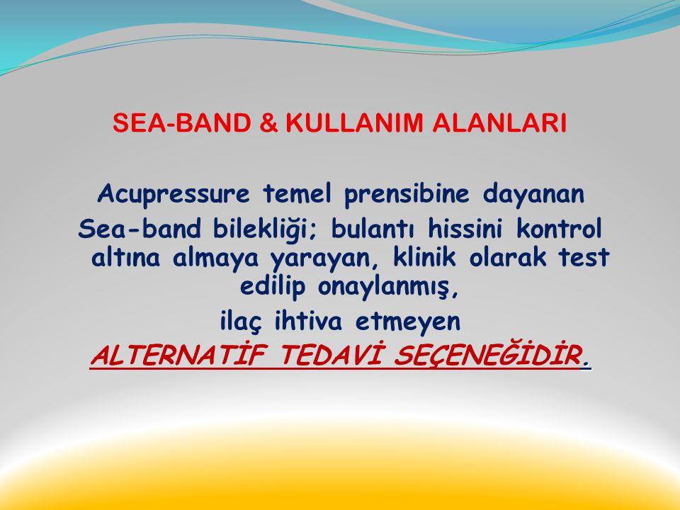 SEA-BAND Sea-Band elastikiyetini kaybetmeden (yumuşak) deterjanla ılık suda yıkanabilir. Tekrar tekrar kullanılabilme özelliğine sahiptir. Özel saklam