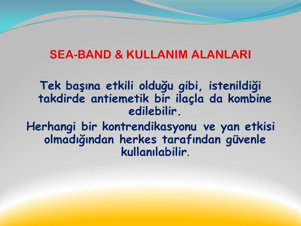 SEA-BAND & KULLANIM ALANLARI Acupressure temel prensibine dayanan Sea-band bilekliği; bulantı hissini kontrol altına almaya yarayan, klinik olarak tes