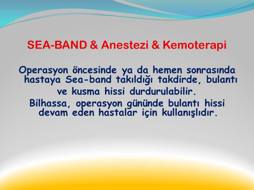 SEA-BAND & Anestezi & Kemoterapi Devam eden rahatsızlık nedeniyle hastanede kalış süresi beklenenden daha da uzun olabilir.