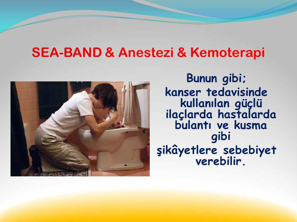 SEA-BAND & Anestezi & Kemoterapi Operasyon öncesinde ya da hemen sonrasında hastaya Sea-band takıldığı takdirde, bulantı ve kusma hissi durdurulabilir