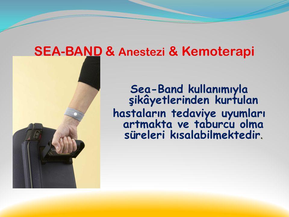 SEA-BAND & Anestezi & Kemoterapi Bunun gibi; kanser tedavisinde kullanılan güçlü ilaçlarda hastalarda bulantı ve kusma gibi şikâyetlere sebebiyet vere