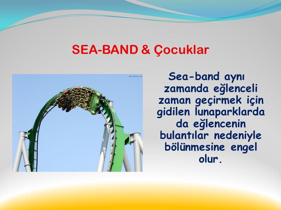 SEA-BAND & Çocuklar Sea-Band özellikle yolculuk sırasında (tatil,okul servis vb. durumlarda ) bulantı sorunu yaşayan çocukların daha rahat seyahat ede