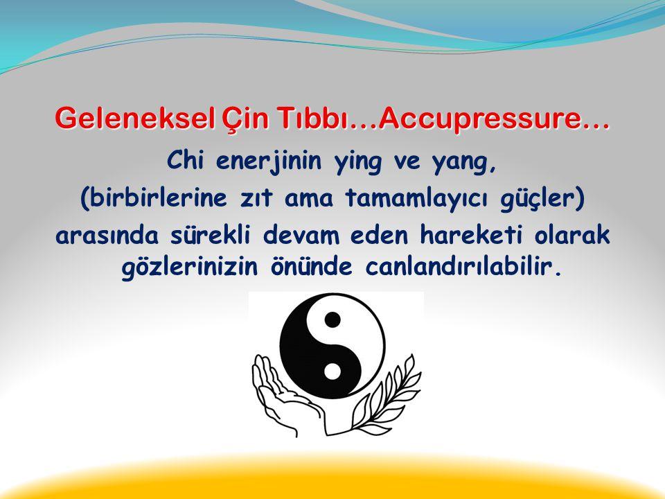 Geleneksel Çin Tıbbı…Accupressure… Chi'yi gebelikte ebeveynlerimizden alırız, doğumdan sonra da onu yiyeceklerden ve havadan almaya devam ederiz.