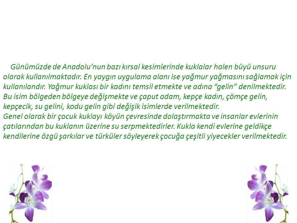 Günümüzde de Anadolu'nun bazı kırsal kesimlerinde kuklalar halen büyü unsuru olarak kullanılmaktadır.