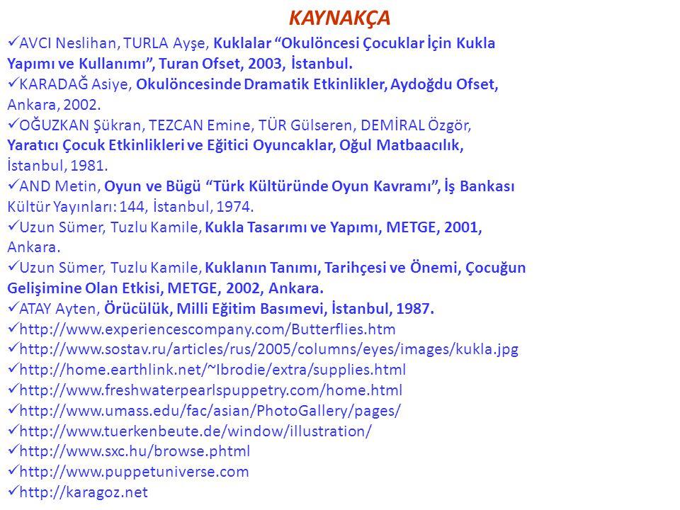 KAYNAKÇA AVCI Neslihan, TURLA Ayşe, Kuklalar Okulöncesi Çocuklar İçin Kukla Yapımı ve Kullanımı , Turan Ofset, 2003, İstanbul.