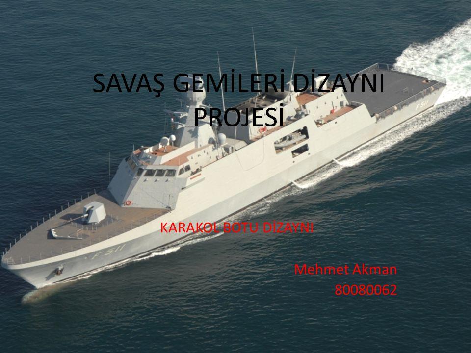 KARAKOL BOTU Diğer savaş gemilerine kıyasla küçük, savunma, kurtarma,destek ve özel harekat operasyonlarında kullanılan bir tür harp gemisidir.