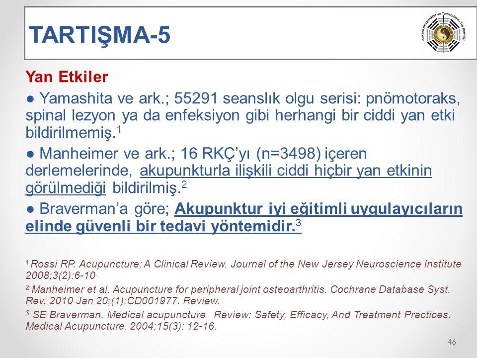 TARTIŞMA-5 Yan Etkiler ● Yamashita ve ark.; 55291 seanslık olgu serisi: pnömotoraks, spinal lezyon ya da enfeksiyon gibi herhangi bir ciddi yan etki bildirilmemiş.