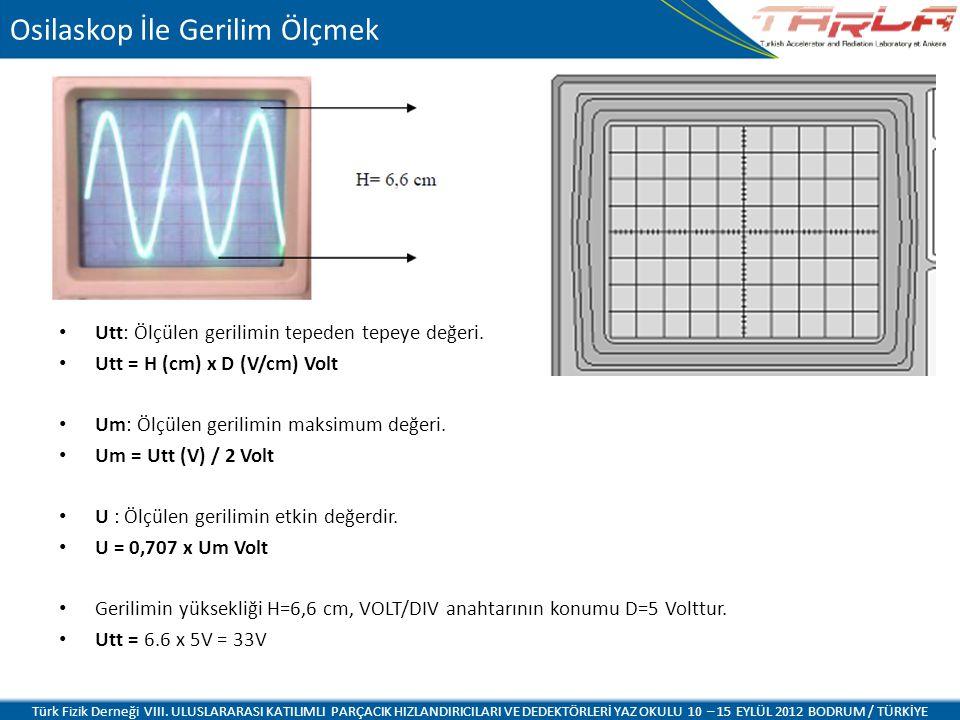 Osilaskop İle Gerilim Ölçmek Utt: Ölçülen gerilimin tepeden tepeye değeri. Utt = H (cm) x D (V/cm) Volt Um: Ölçülen gerilimin maksimum değeri. Um = Ut