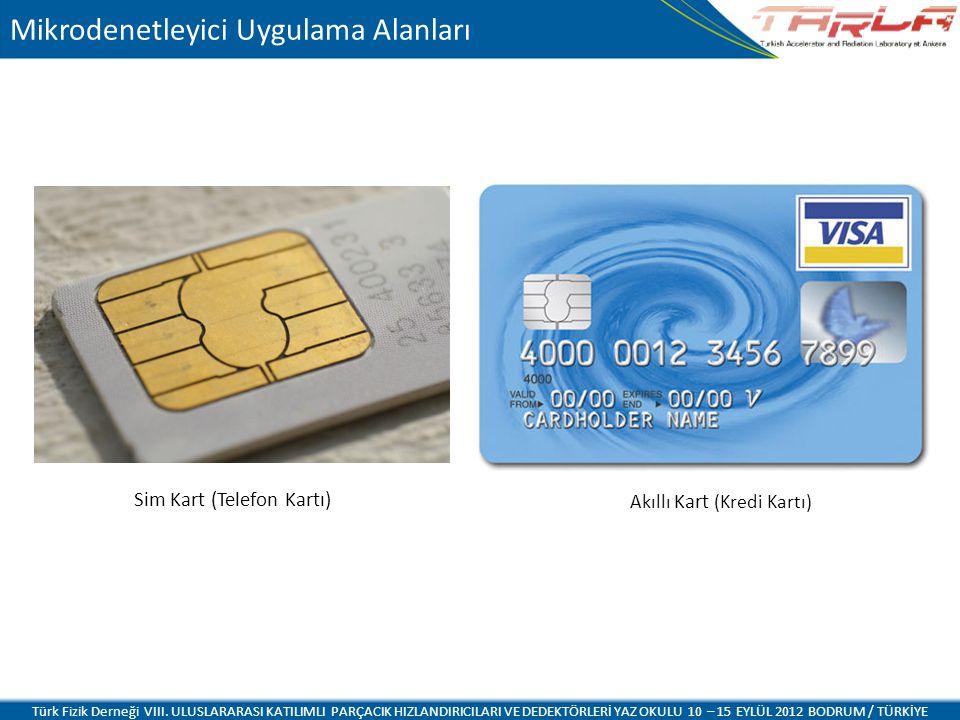 Sim Kart (Telefon Kartı) Mikrodenetleyici Uygulama Alanları Akıllı Kart (Kredi Kartı) Türk Fizik Derneği VIII. ULUSLARARASI KATILIMLI PARÇACIK HIZLAND