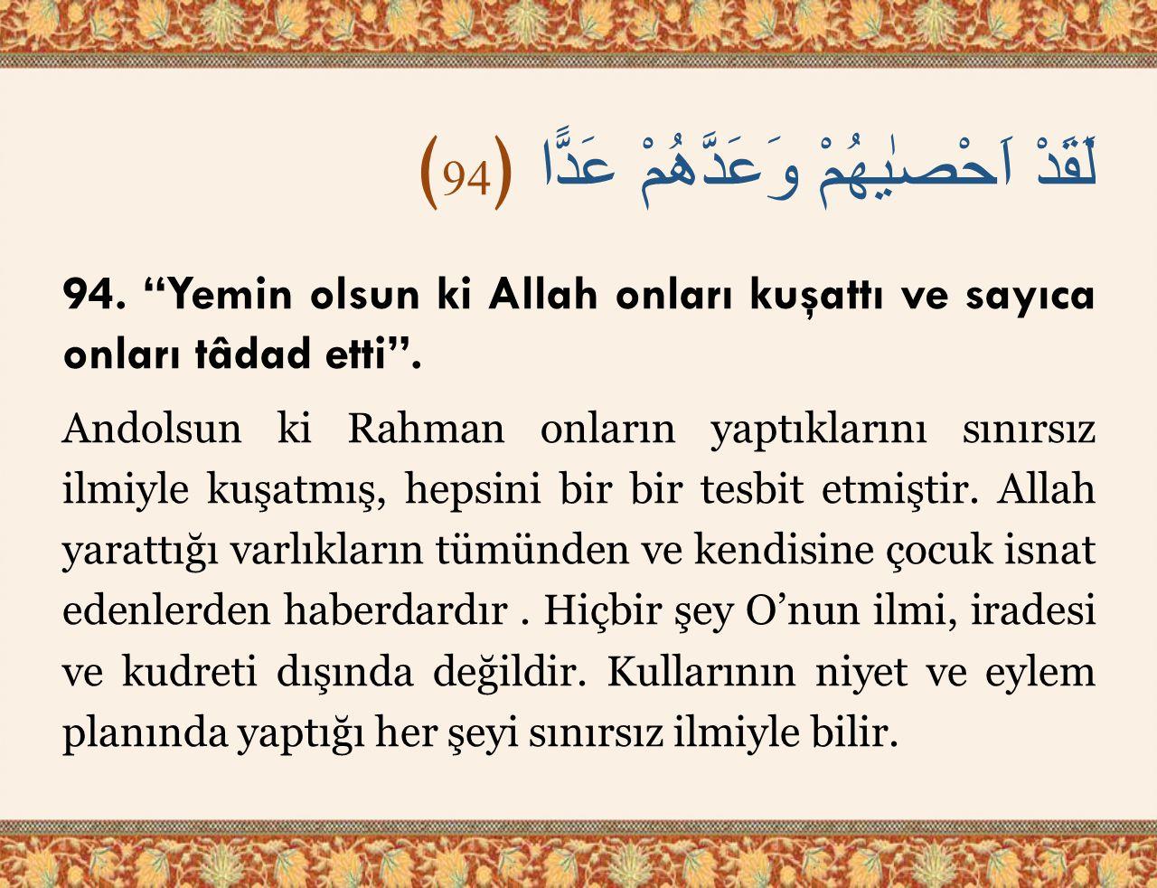 """لَقَدْ اَحْصٰيهُمْ وَعَدَّهُمْ عَدًّا ﴿ 94 ﴾ 94. """"Yemin olsun ki Allah onları kuşattı ve sayıca onları tâdad etti"""". Andolsun ki Rahman onların yaptıkl"""