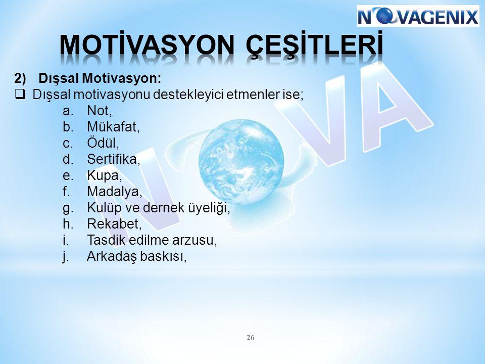 26 2)Dışsal Motivasyon:  Dışsal motivasyonu destekleyici etmenler ise; a.Not, b.Mükafat, c.Ödül, d.Sertifika, e.Kupa, f.Madalya, g.Kulüp ve dernek üy