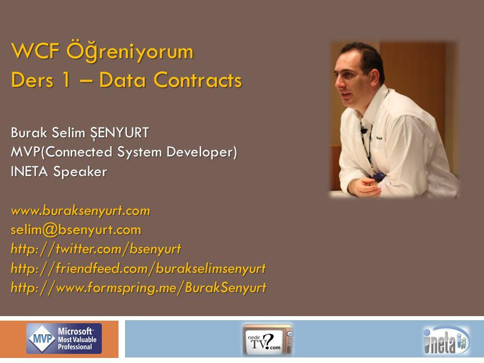WCF Ö ğ reniyorum Ders 1 – Data Contracts Burak Selim ŞENYURT MVP(Connected System Developer) INETA Speaker www.buraksenyurt.comselim@bsenyurt.comhttp