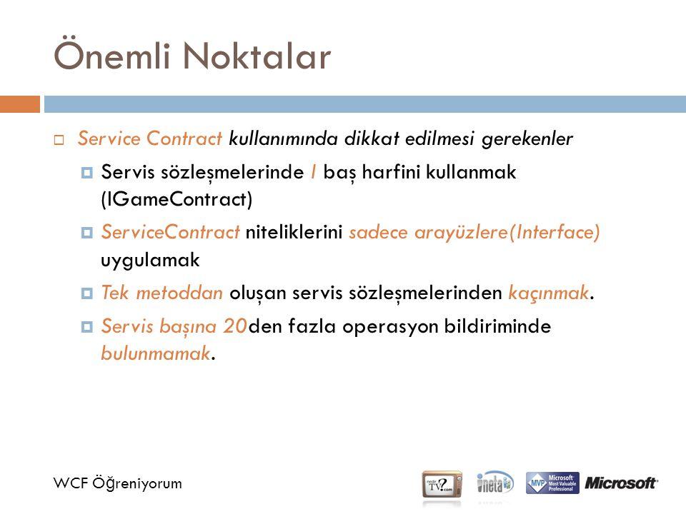Önemli Noktalar WCF Ö ğ reniyorum  Service Contract kullanımında dikkat edilmesi gerekenler  Servis sözleşmelerinde I baş harfini kullanmak (IGameCo