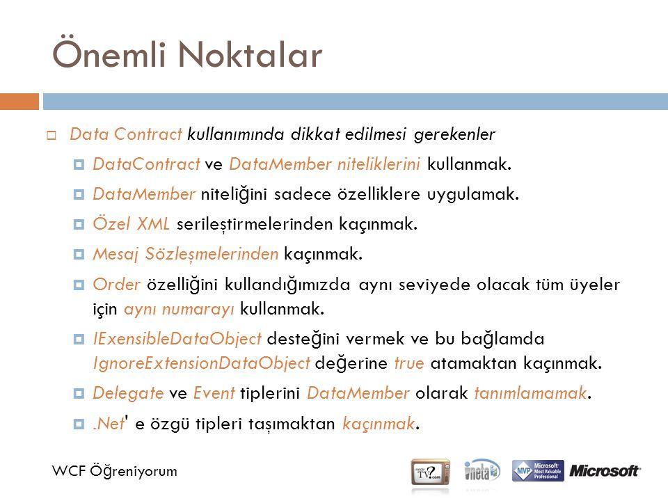 Önemli Noktalar WCF Ö ğ reniyorum  Data Contract kullanımında dikkat edilmesi gerekenler  DataContract ve DataMember niteliklerini kullanmak.  Data