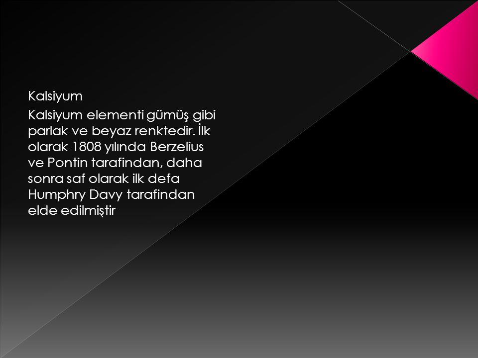 Kalsiyum Kalsiyum elementi gümüş gibi parlak ve beyaz renktedir.