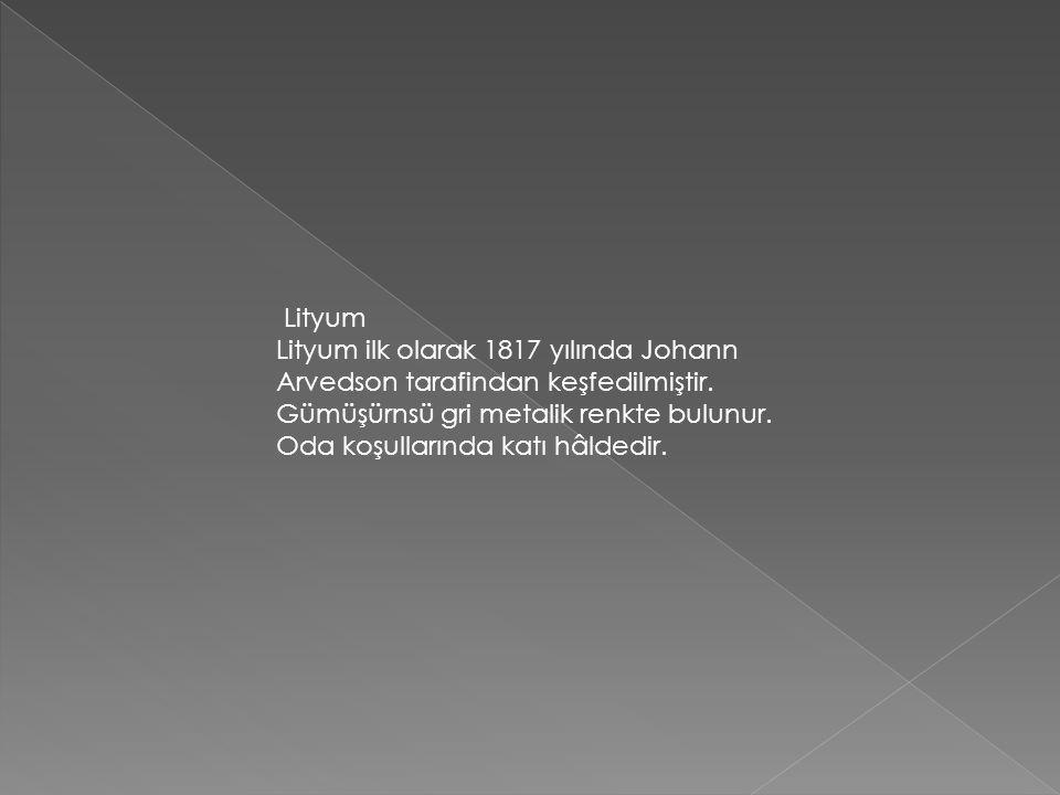 Lityum Lityum ilk olarak 1817 yılında Johann Arvedson tarafindan keşfedilmiştir.