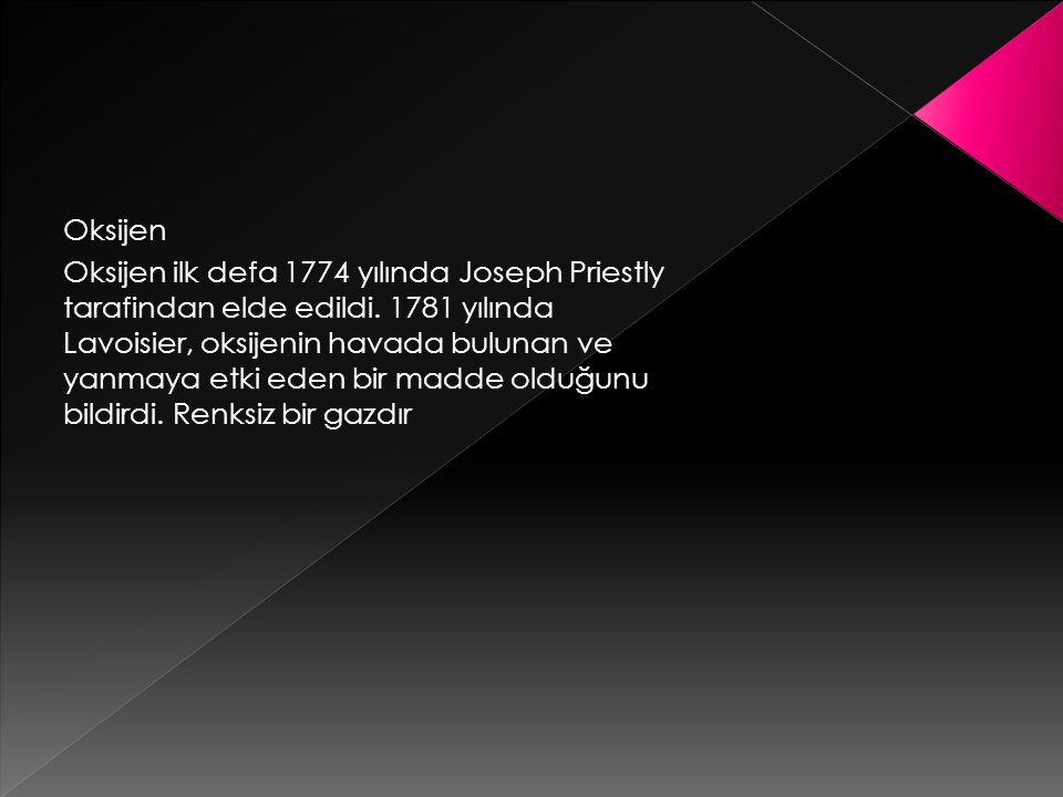Oksijen Oksijen ilk defa 1774 yılında Joseph Priestly tarafindan elde edildi.
