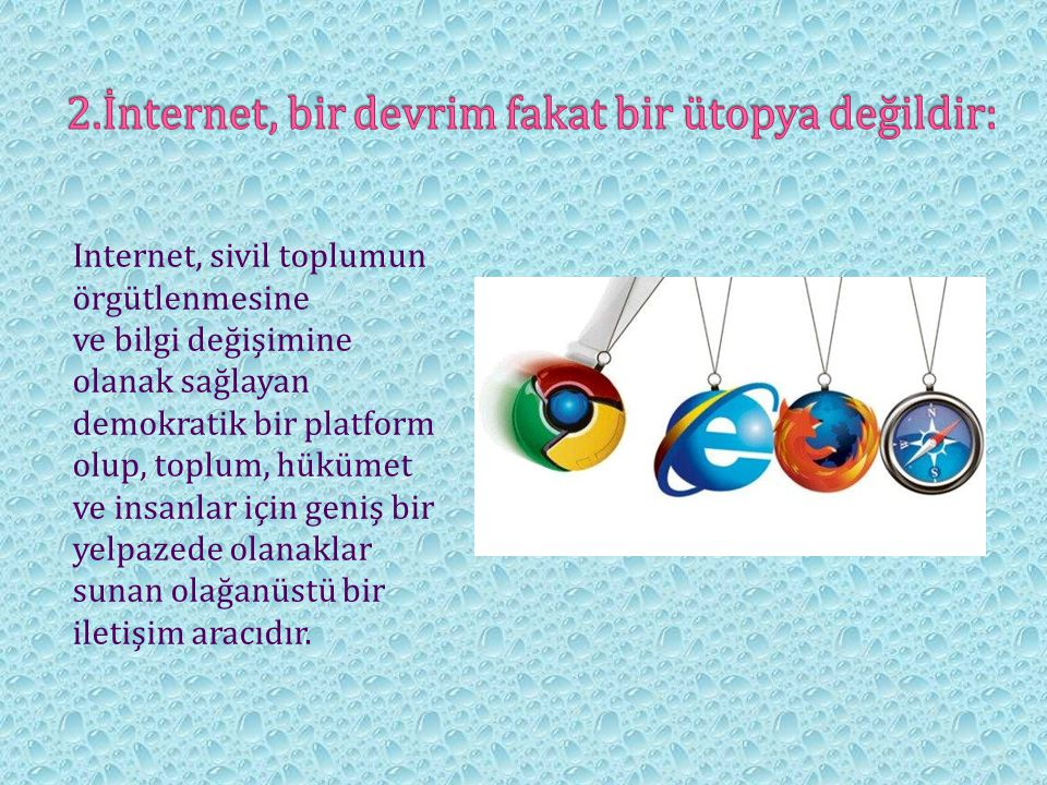 Internet, sivil toplumun örgütlenmesine ve bilgi değişimine olanak sağlayan demokratik bir platform olup, toplum, hükümet ve insanlar için geniş bir y