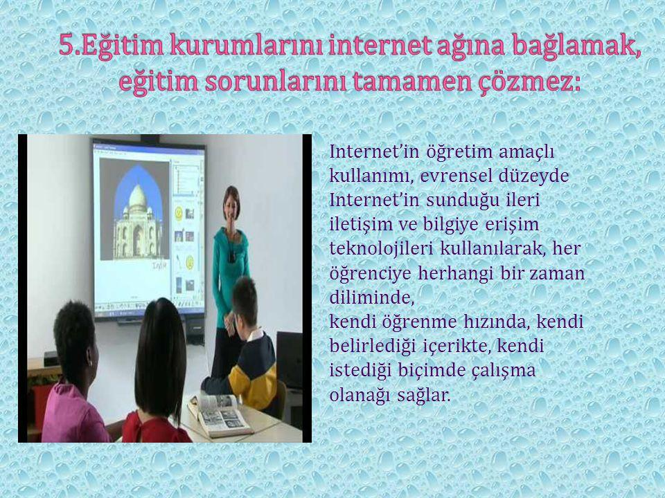 Internet'in öğretim amaçlı kullanımı, evrensel düzeyde Internet'in sunduğu ileri iletişim ve bilgiye erişim teknolojileri kullanılarak, her öğrenciye