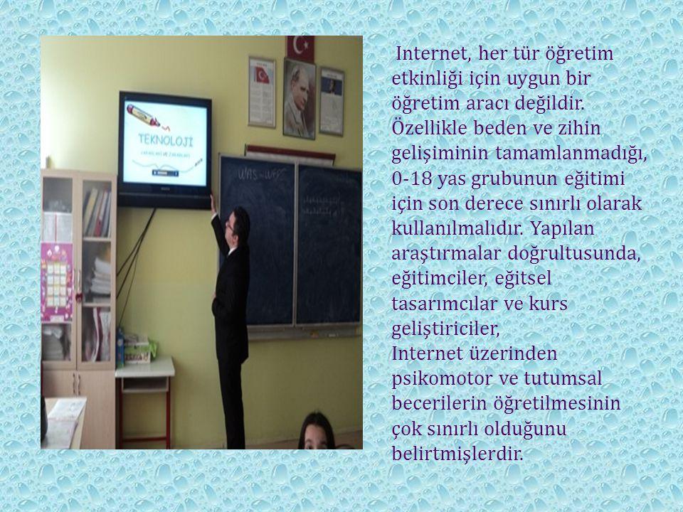 Internet, her tür öğretim etkinliği için uygun bir öğretim aracı değildir. Özellikle beden ve zihin gelişiminin tamamlanmadığı, 0-18 yas grubunun eğit