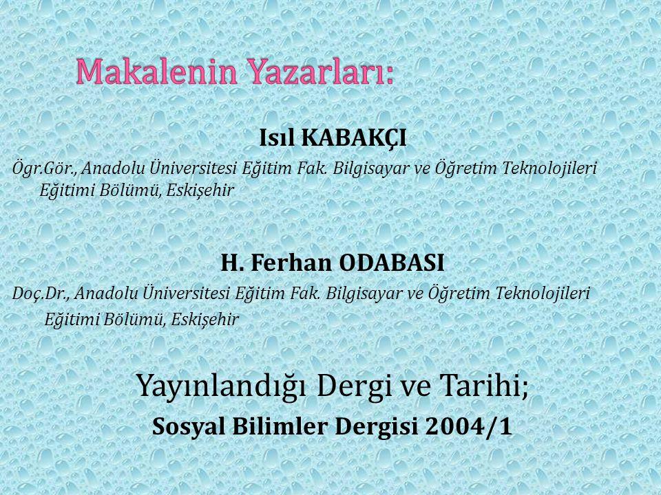 Isıl KABAKÇI Ögr.Gör., Anadolu Üniversitesi Eğitim Fak. Bilgisayar ve Öğretim Teknolojileri Eğitimi Bölümü, Eskişehir H. Ferhan ODABASI Doç.Dr., Anado