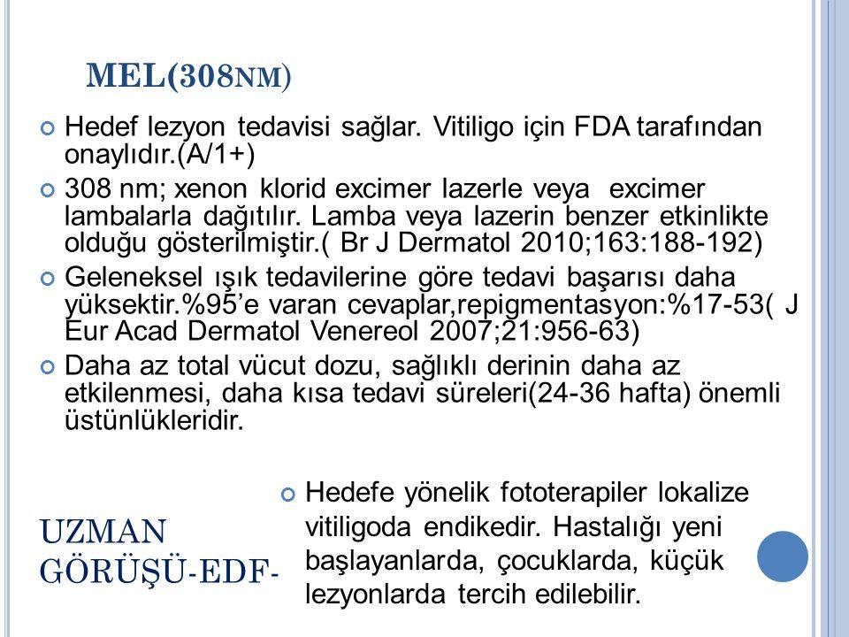 MEL(308 NM ) Hedef lezyon tedavisi sağlar. Vitiligo için FDA tarafından onaylıdır.(A/1+) 308 nm; xenon klorid excimer lazerle veya excimer lambalarla