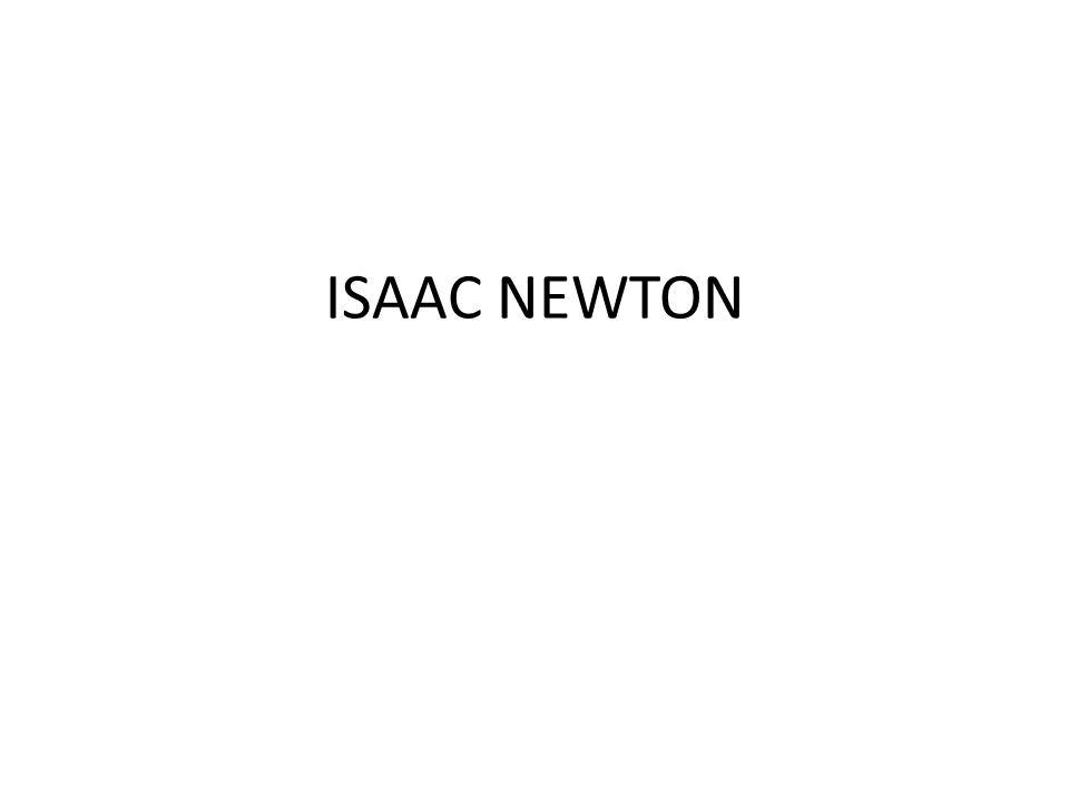 Newton 25 Aralık 1642 tarihinde Woolsthorpe kentinde dünyaya geldi.Newton doğumundan 3 ay önce babasını kaybetmiştir.