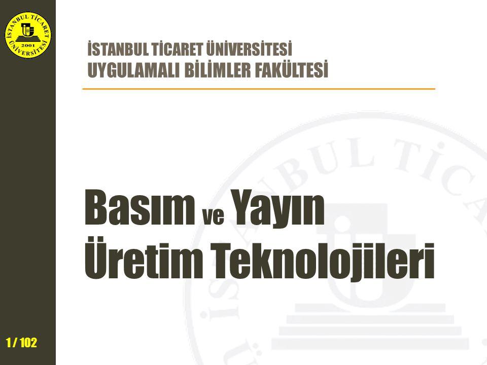 1 / 102 İSTANBUL TİCARET ÜNİVERSİTESİ UYGULAMALI BİLİMLER FAKÜLTESİ Basım ve Yayın Üretim Teknolojileri