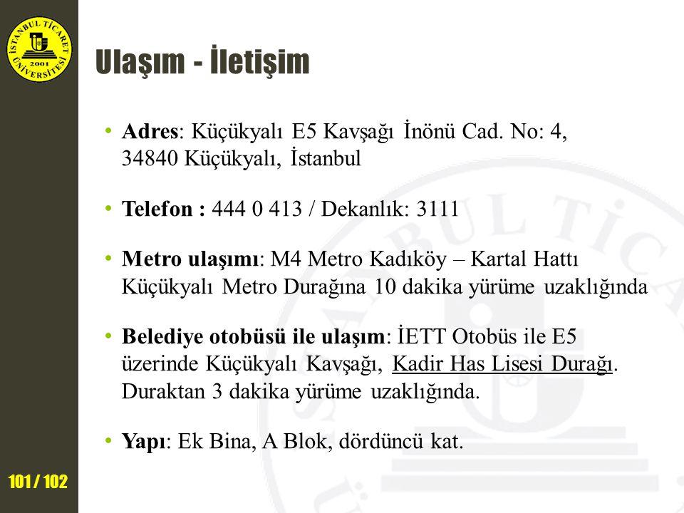 101 / 102 Ulaşım - İletişim Adres: Küçükyalı E5 Kavşağı İnönü Cad. No: 4, 34840 Küçükyalı, İstanbul Telefon : 444 0 413 / Dekanlık: 3111 Metro ulaşımı