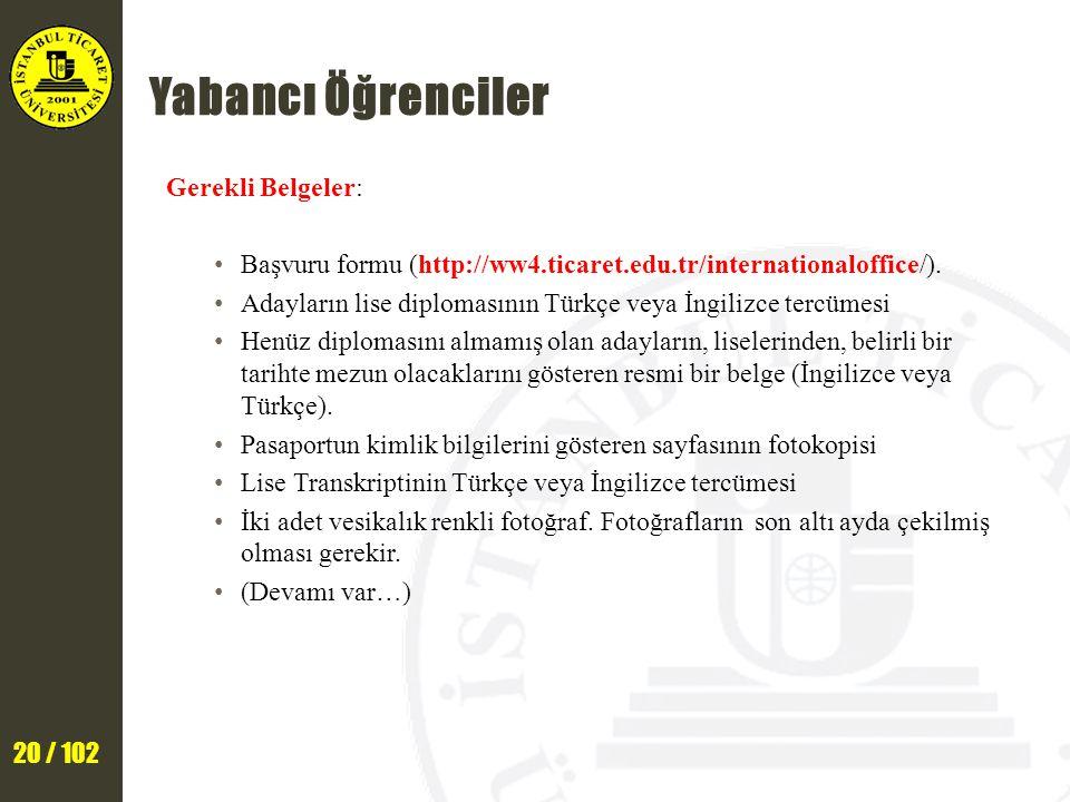 20 / 102 Yabancı Öğrenciler Gerekli Belgeler: Başvuru formu (http://ww4.ticaret.edu.tr/internationaloffice/). Adayların lise diplomasının Türkçe veya