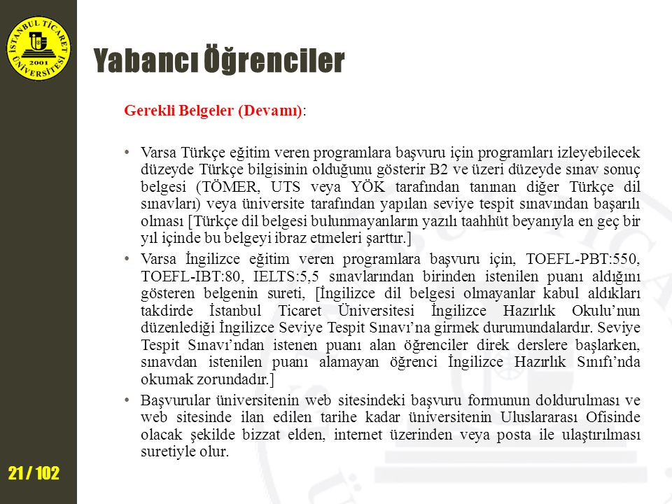 21 / 102 Yabancı Öğrenciler Gerekli Belgeler (Devamı): Varsa Türkçe eğitim veren programlara başvuru için programları izleyebilecek düzeyde Türkçe bil