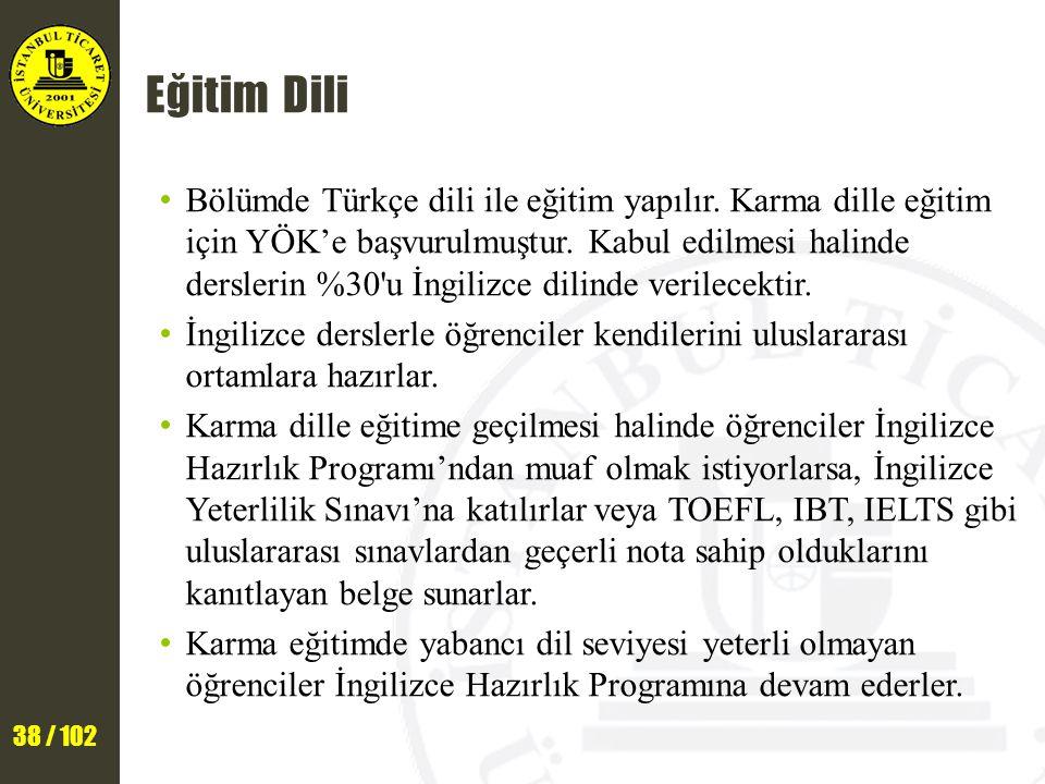 38 / 102 Eğitim Dili Bölümde Türkçe dili ile eğitim yapılır. Karma dille eğitim için YÖK'e başvurulmuştur. Kabul edilmesi halinde derslerin %30'u İngi