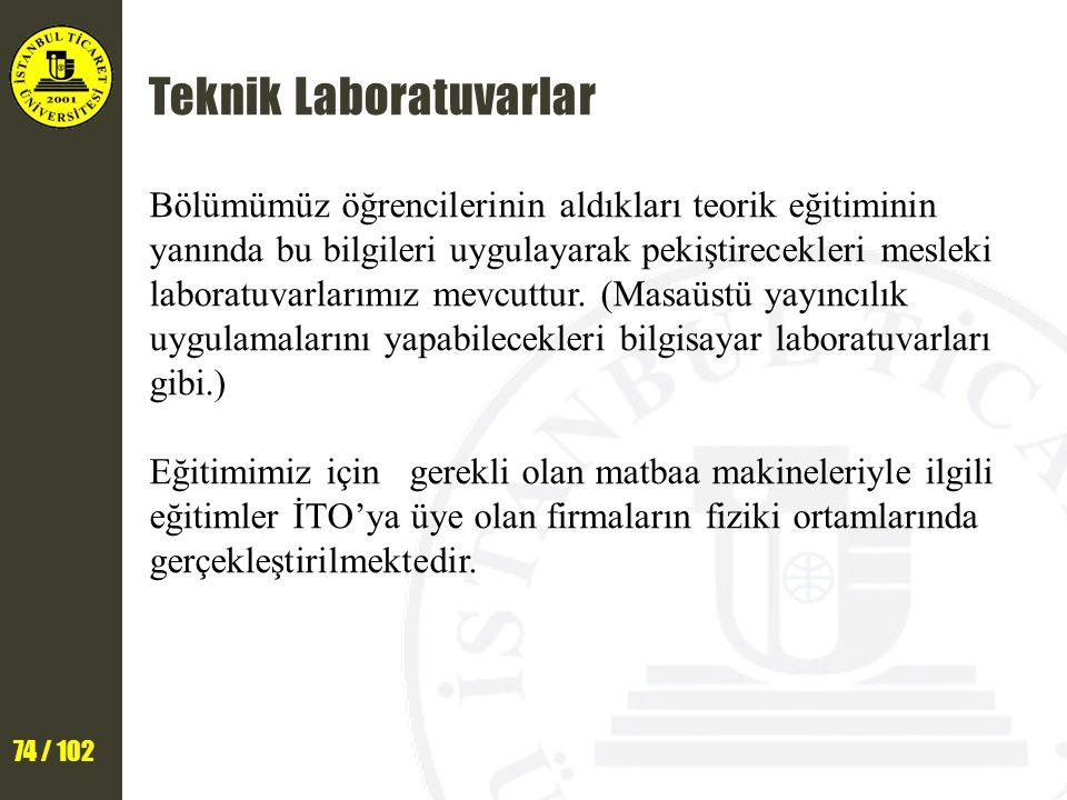 74 / 102 Teknik Laboratuvarlar Bölümümüz öğrencilerinin aldıkları teorik eğitiminin yanında bu bilgileri uygulayarak pekiştirecekleri mesleki laboratu