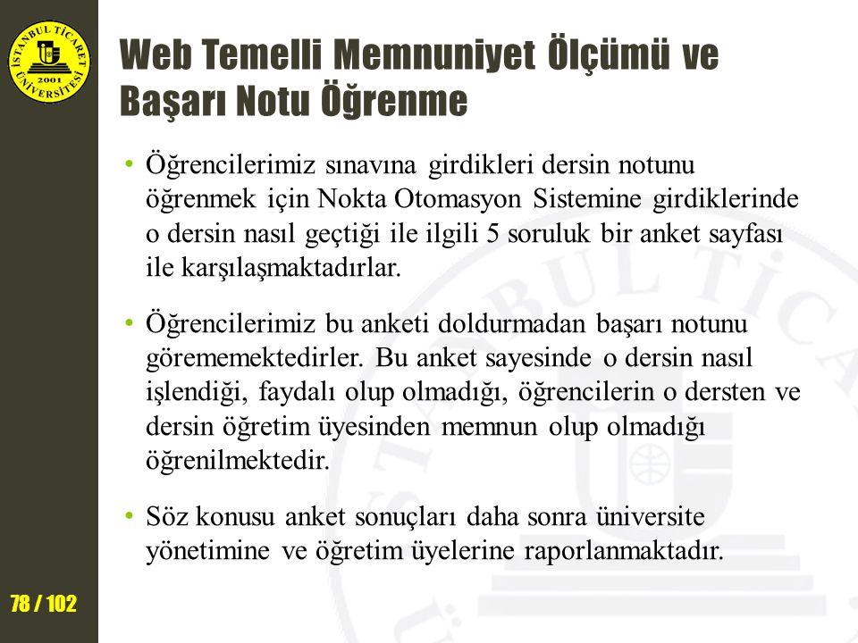 78 / 102 Web Temelli Memnuniyet Ölçümü ve Başarı Notu Öğrenme Öğrencilerimiz sınavına girdikleri dersin notunu öğrenmek için Nokta Otomasyon Sistemine