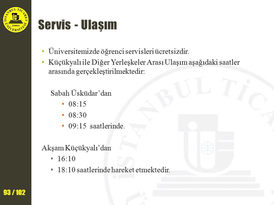 93 / 102 Servis - Ulaşım Üniversitemizde öğrenci servisleri ücretsizdir. Küçükyalı ile Diğer Yerleşkeler Arası Ulaşım aşağıdaki saatler arasında gerçe