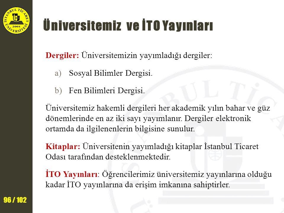 96 / 102 Üniversitemiz ve İTO Yayınları Dergiler: Üniversitemizin yayımladığı dergiler: a)Sosyal Bilimler Dergisi. b)Fen Bilimleri Dergisi. Üniversite