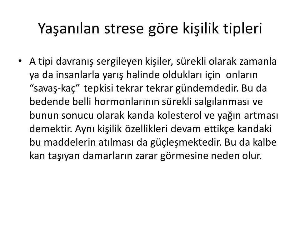 Yaşanılan strese göre kişilik tipleri A tipi davranış sergileyen kişiler, sürekli olarak zamanla ya da insanlarla yarış halinde oldukları için onların