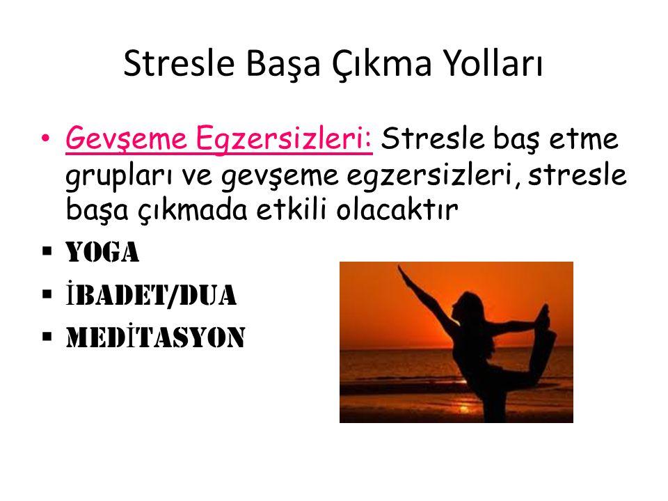 Stresle Başa Çıkma Yolları Gevşeme Egzersizleri: Stresle baş etme grupları ve gevşeme egzersizleri, stresle başa çıkmada etkili olacaktır  YOGA  İ B