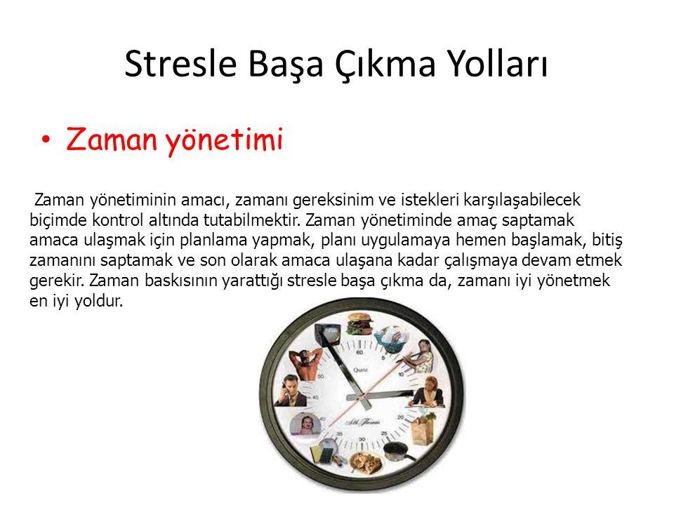 Stresle Başa Çıkma Yolları Zaman yönetimi Zaman yönetiminin amacı, zamanı gereksinim ve istekleri karşılaşabilecek biçimde kontrol altında tutabilmekt