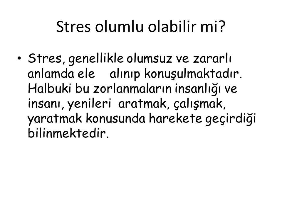 Stres olumlu olabilir mi.Öğrenmek için stres gereklidir.