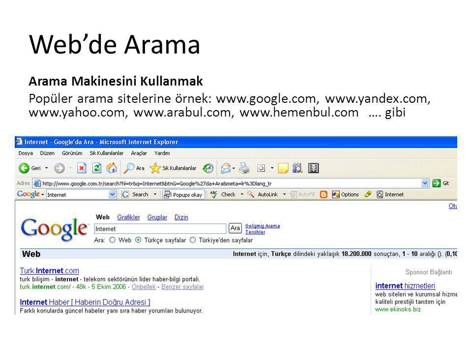 Arama Makinesini Kullanmak Popüler arama sitelerine örnek: www.google.com, www.yandex.com, www.yahoo.com, www.arabul.com, www.hemenbul.com …. gibi Web