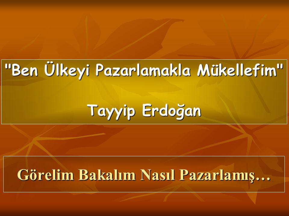 Görelim Bakalım Nasıl Pazarlamış… Ben Ülkeyi Pazarlamakla Mükellefim Tayyip Erdoğan