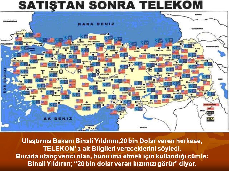 Ulaştırma Bakanı Binali Yıldırım,20 bin Dolar veren herkese, TELEKOM' a ait Bilgileri vereceklerini söyledi.