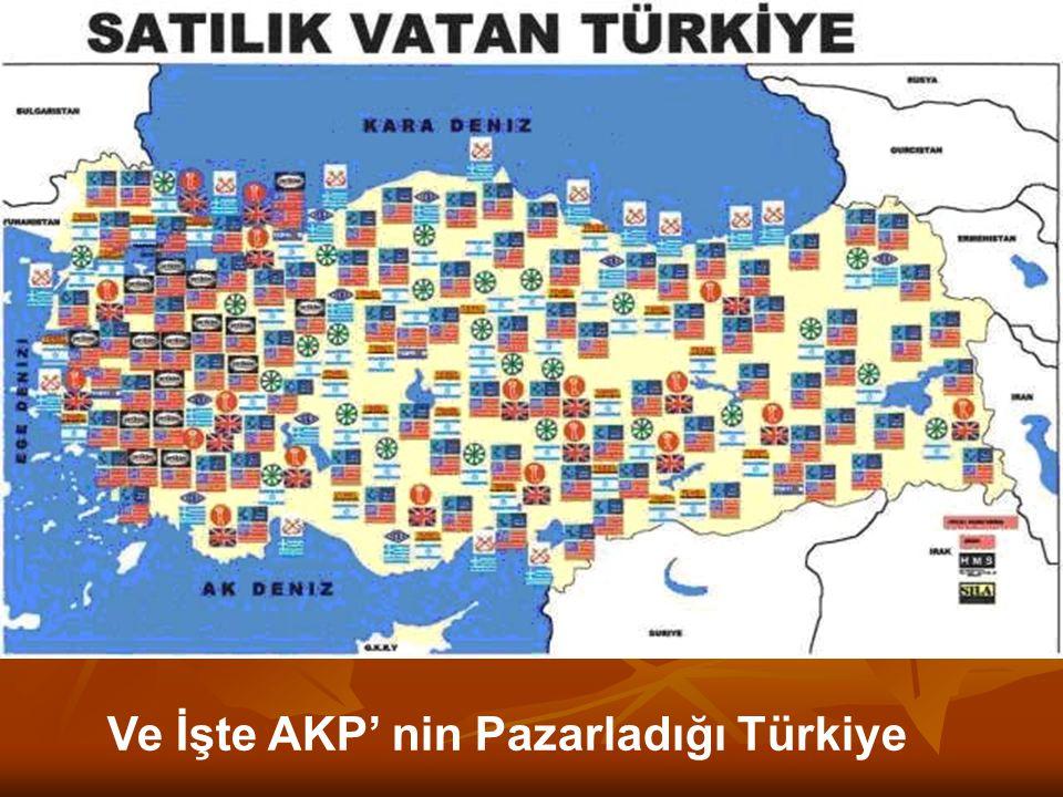 Ve İşte AKP' nin Pazarladığı Türkiye