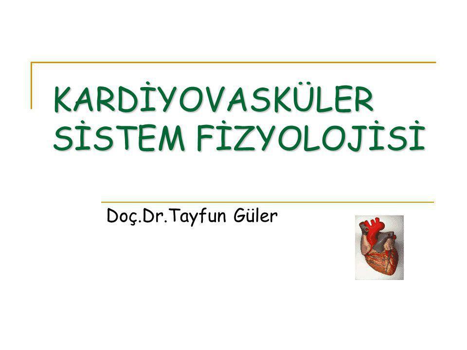 KARDİYOVASKÜLER SİSTEM FİZYOLOJİSİ Doç.Dr.Tayfun Güler