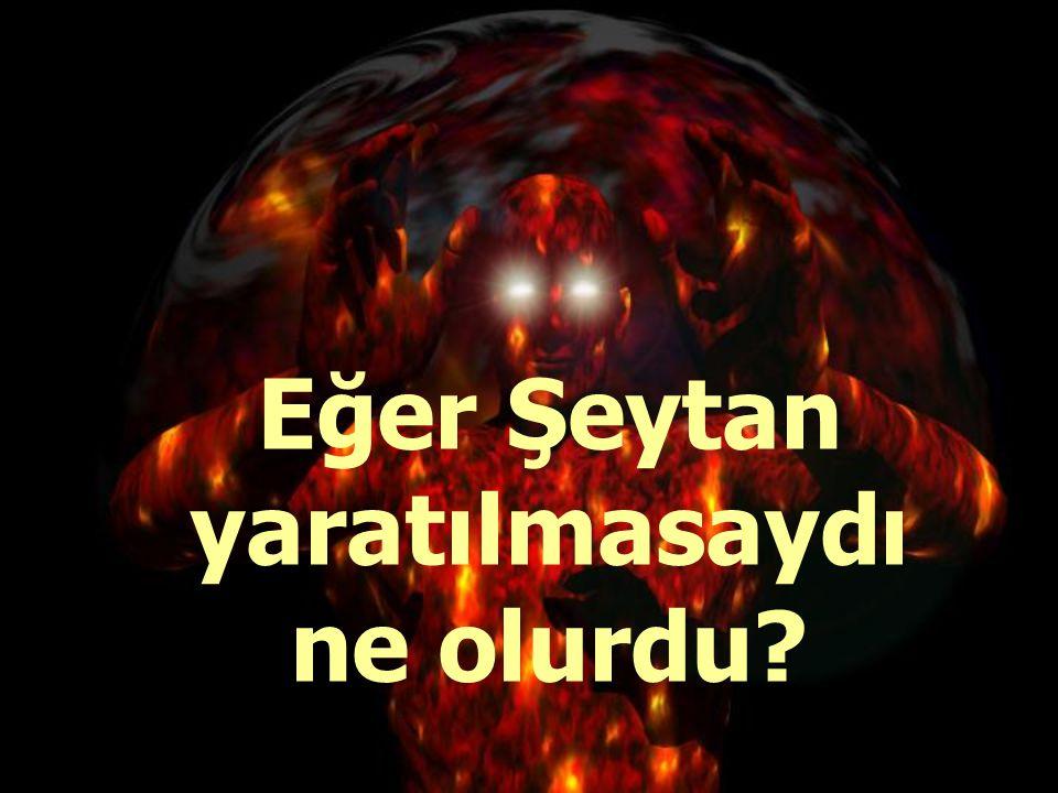 Şeytanı dinlemedikçe insan yücelir, dinlerse alçalır ve sınavı kaybeder.