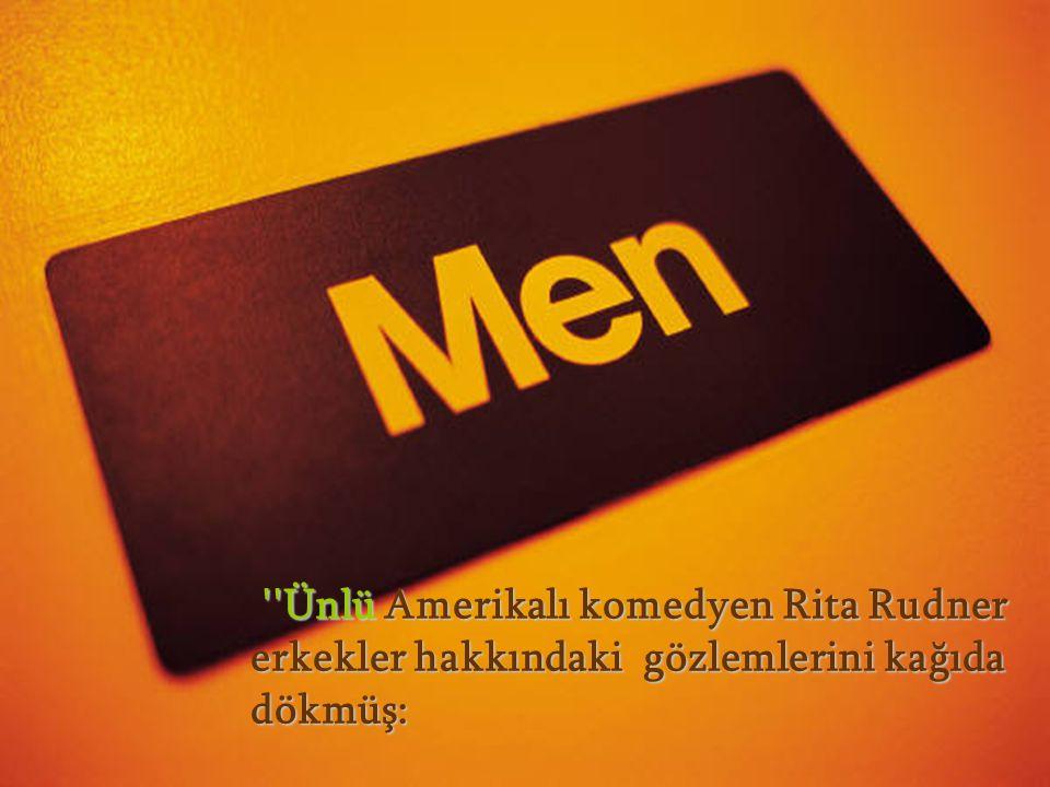 ''Ünlü Amerikalı komedyen Rita Rudner erkekler hakkındaki gözlemlerini kağıda dökmüş: ''Ünlü Amerikalı komedyen Rita Rudner erkekler hakkındaki gözlem