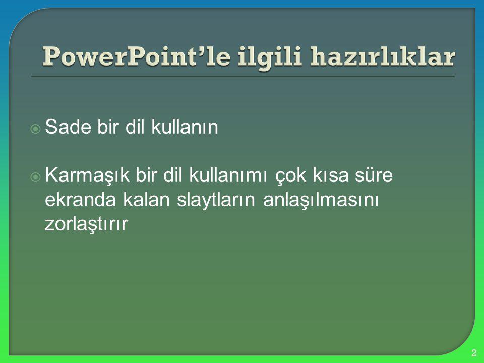  Sade bir dil kullanın  Karmaşık bir dil kullanımı çok kısa süre ekranda kalan slaytların anlaşılmasını zorlaştırır 2