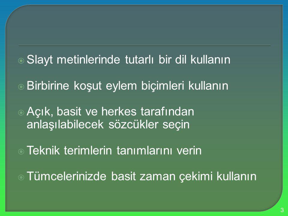  Slayt metinlerinde tutarlı bir dil kullanın  Birbirine koşut eylem biçimleri kullanın  Açık, basit ve herkes tarafından anlaşılabilecek sözcükler